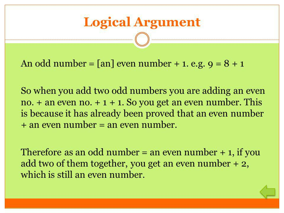 Logical Argument An odd number = [an] even number + 1. e.g. 9 = 8 + 1